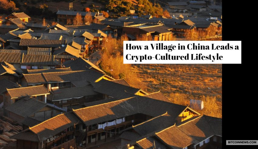 How a Village in China Leads a Crypto-Cultured Lifestyle