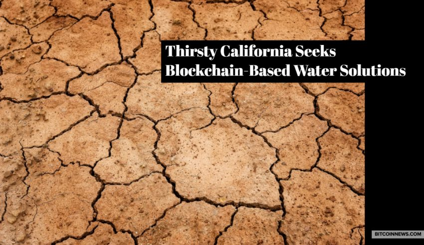 Thirsty California Seeks Blockchain-Based Water Solutions