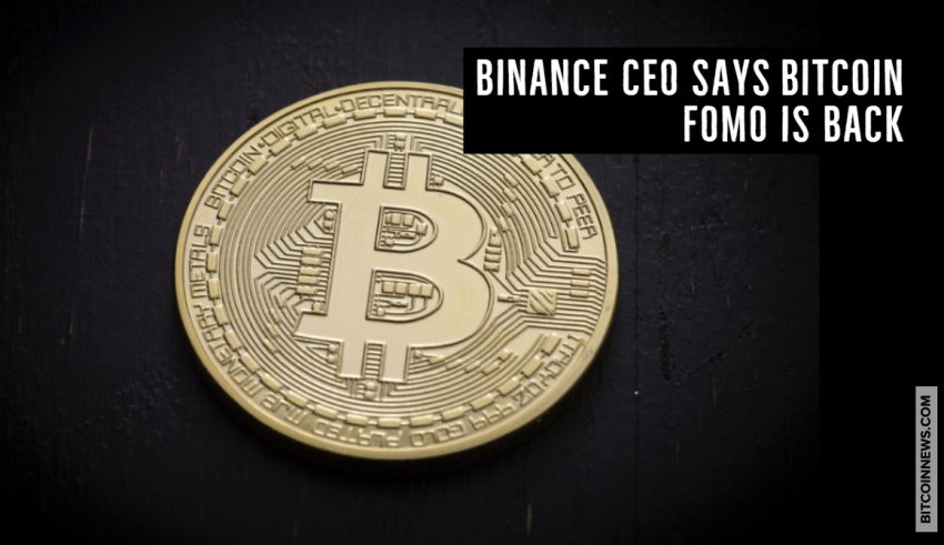 Binance CEO Says Bitcoin FOMO is Back