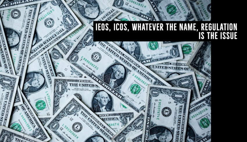 IEOs, ICOs, Whatever the Name, Regulation is the Issue (1)